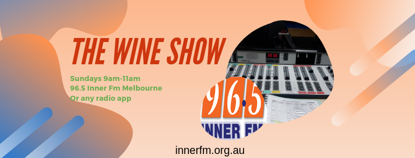 The Wine Show on 96.5 Inner FM 11th August 2019. Live, every Sunday 9am - 11am (Melbourne, Australia) on Inner Fm.